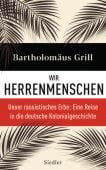 Wir Herrenmenschen, Grill, Bartholomäus, Siedler, Wolf Jobst, Verlag, EAN/ISBN-13: 9783827501103