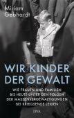 Wir Kinder der Gewalt, Gebhardt, Miriam, DVA Deutsche Verlags-Anstalt GmbH, EAN/ISBN-13: 9783421047311