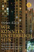 'Wir könnten unsterblich sein', Klein, Stefan, Fischer, S. Verlag GmbH, EAN/ISBN-13: 9783596196067