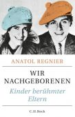 Wir Nachgeborenen, Regnier, Anatol, Verlag C. H. BECK oHG, EAN/ISBN-13: 9783406667923