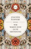 Wir waren eine gute Erfindung, Schnerf, Joachim, Verlag Antje Kunstmann GmbH, EAN/ISBN-13: 9783956143151