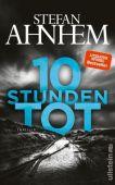 Zehn Stunden tot, Ahnhem, Stefan, Ullstein Buchverlage GmbH, EAN/ISBN-13: 9783550200052