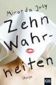 Zehn Wahrheiten, July, Miranda, Verlag Kiepenheuer & Witsch GmbH & Co KG, EAN/ISBN-13: 9783462047691