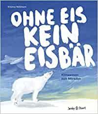 Heldmann, Kristina: Ohne Eis kein Eisbär