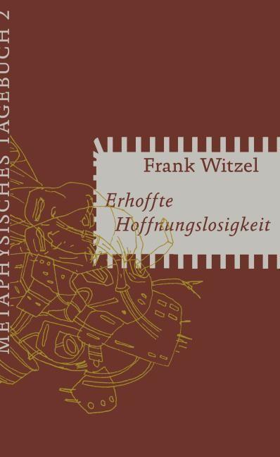 Witzel, Frank: Erhoffte Hoffnungslosigkeit