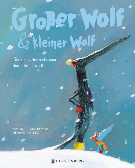 Brun-Cosme, Nadine/Tallec, Oliver: Großer Wolf & kleiner Wolf - Das Glück, das nicht vom Baum fallen wollte