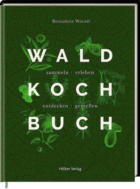 Wörndl, Bernadette: Das Wald-Kochbuch