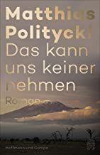 Politycki, Matthias: Das kann uns keiner nehmen