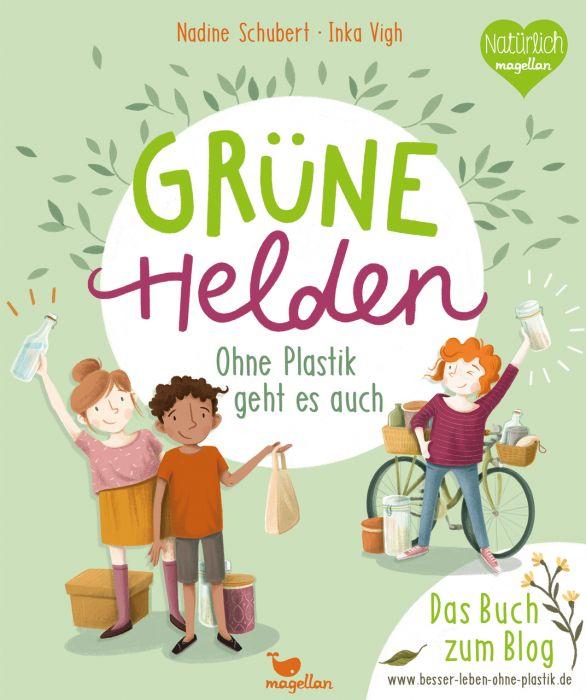 Schubert, Nadine: Grüne Helden - Ohne Plastik geht es auch