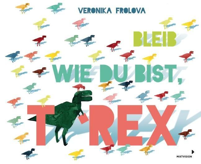 Frolova, Veronika: Bleib wie du bist, T-Rex