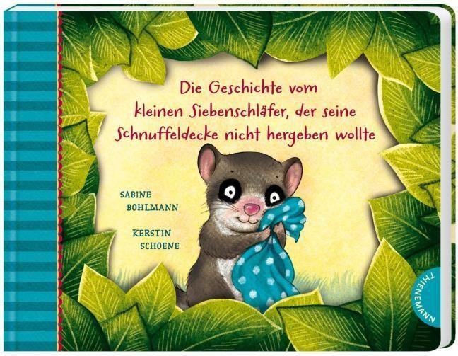 Bohlmann, Sabine: Der kleine Siebenschläfer 3: Die Geschichte vom kleinen Siebenschläfer, der seine Schnuffeldecke nicht hergeben wollte