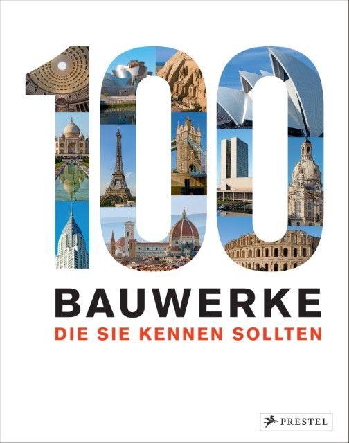 Kuhl, Isabel/Heine, Florian: 100 Bauwerke, die Sie kennen sollten