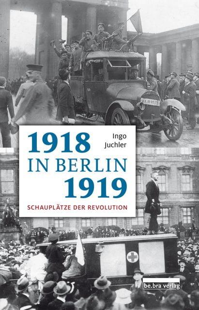 Juchler, Ingo: 1918/19 in Berlin