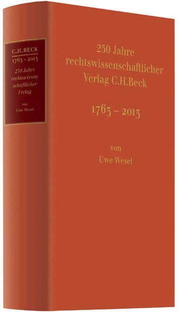 Wesel, Uwe/Beck, Hans Dieter: 250 Jahre rechtswissenschaftlicher Verlag C.H. Beck 1763-2013