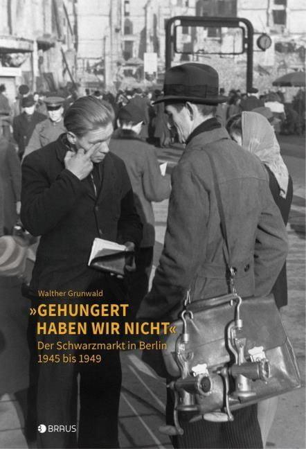 Grunwald, Walther: 'Gehungert haben wir nicht'