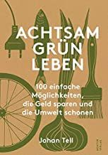 Tell, Johan: Achtsam Grün Leben