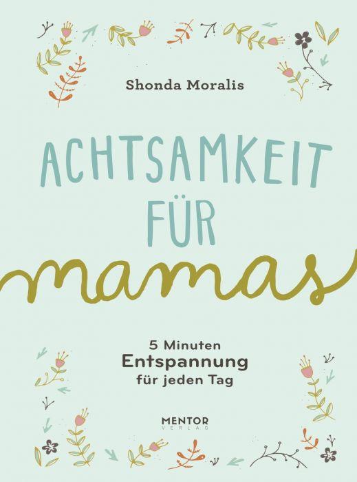 Moralis, Shonda: Achtsamkeit für Mamas