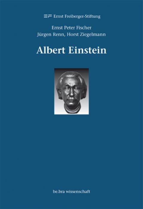 Fischer, Ernst Peter/Renn, Jürgen/Ziegelmann, Horst: Albert Einstein