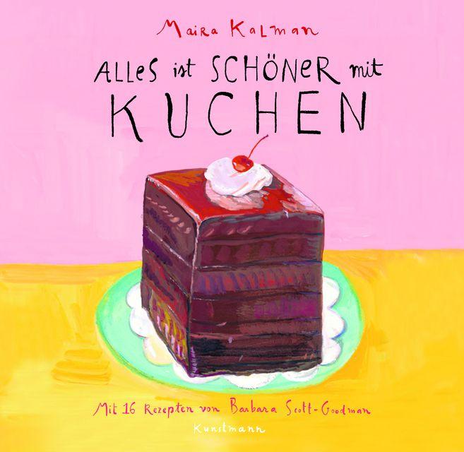 Kalman, Maira/Scott-Goodman, Barbara: Alles ist schöner mit Kuchen