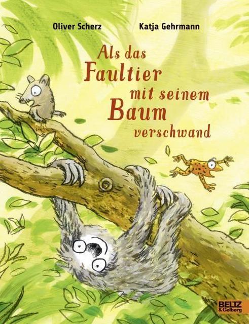 Scherz, Oliver/Gehrmann, Katja: Als das Faultier mit seinem Baum verschwand