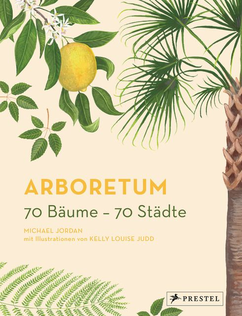 Jordan, Michael: Arboretum. 70 Bäume - 70 Städte
