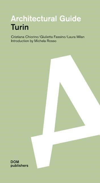 Chiorino, Cristiana/Fassino, Giulietta/Milan, Laura: Architectural Guide Turin