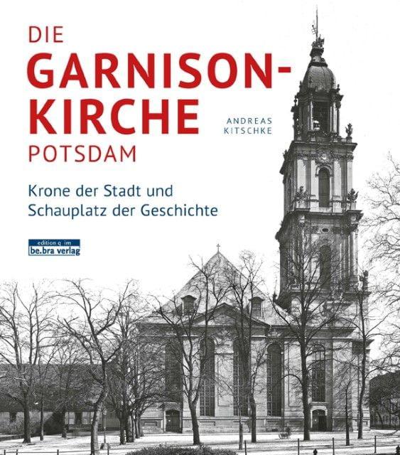 Kitschke, Andreas: Die Garnisonkirche Potsdam