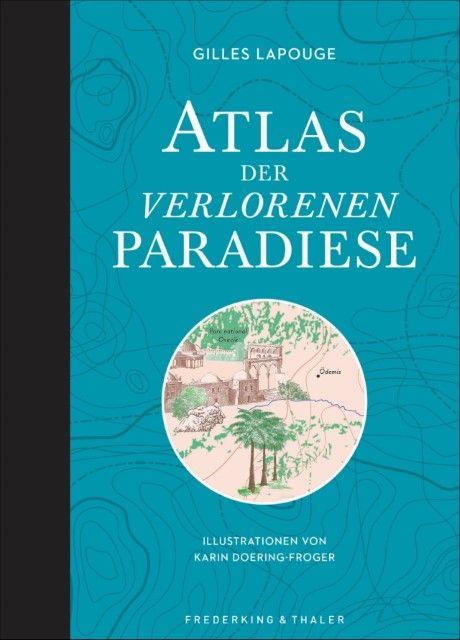 Lapouge, Gilles/Doering-Froger, Karin: Atlas der verlorenen Paradiese