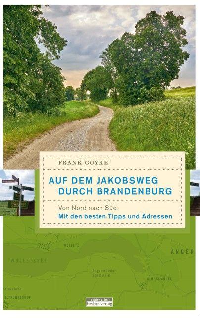 Goyke, Frank: Auf dem Jakobsweg durch Brandenburg