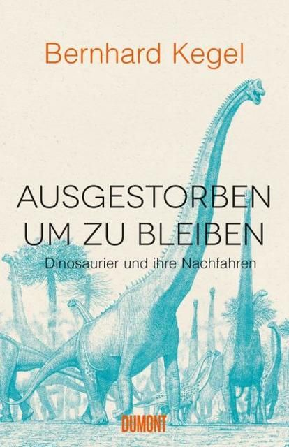 Kegel, Bernhard: Ausgestorben, um zu bleiben