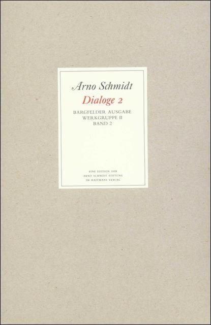 Schmidt, Arno: Bargfelder Ausgabe. Werkgruppe II. Dialoge