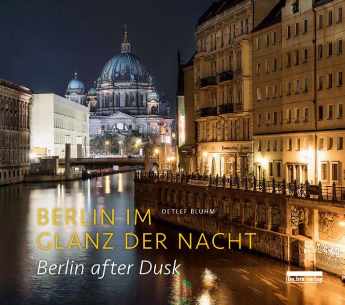 Bluhm, Detlef: Berlin im Glanz der Nacht / Berlin after dusk