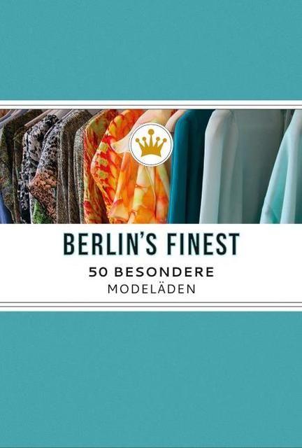 Stelzner, Julia: Berlin's Finest: Besondere Modeläden in Berlin