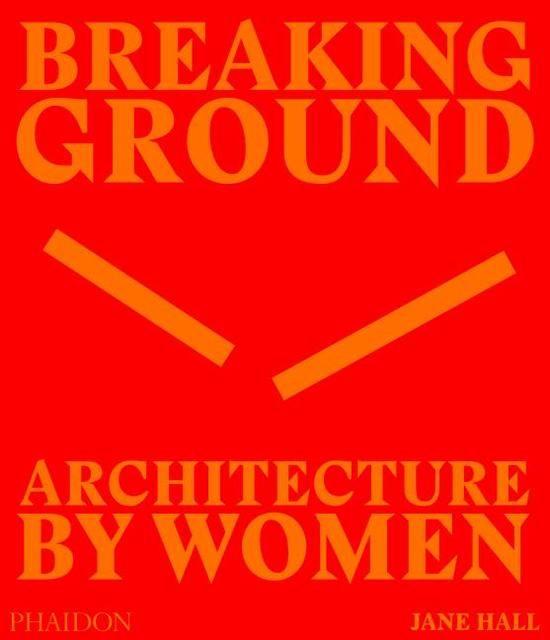 Hall, Jane: Breaking Ground: Architecture by Women