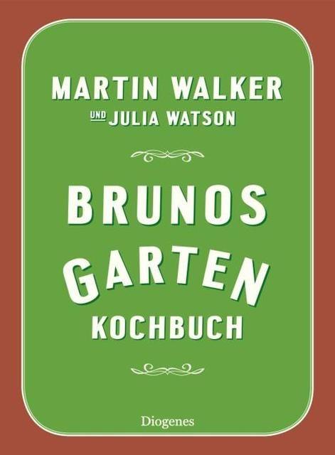 Walker, Martin/Watson, Julia: Brunos Gartenkochbuch