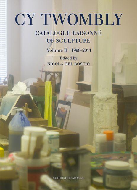 Twombly, Cy: Catalogue Raisonné of Sculpture II - 1998-2011