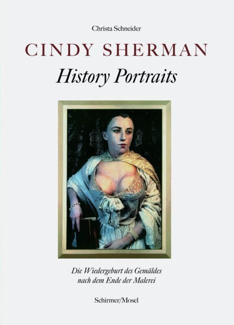 Schneider, Christa: Cindy Sherman - History Portraits