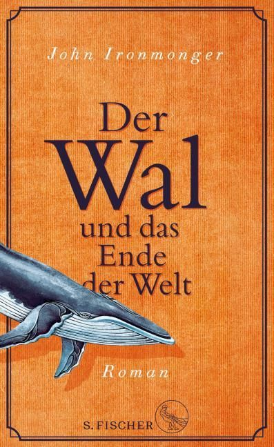 Ironmonger, John: Der Wal und das Ende der Welt