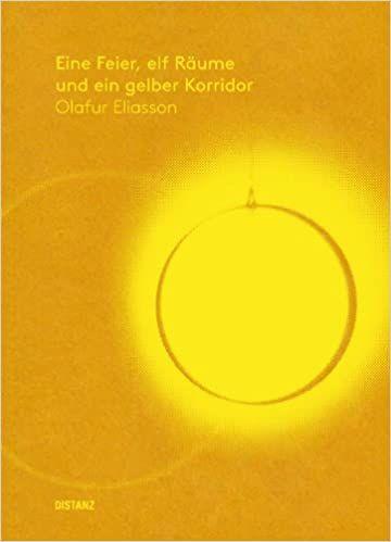 Eliasson, Olafur: Eine Feier, elf Räume und ein gelber Korridor
