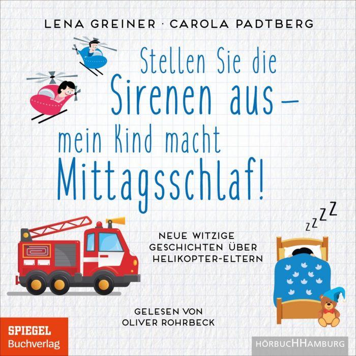 Greiner, Lena/Padtberg, Carola: Stellen Sie die Sirenen aus! Mein Kind macht gerade Mittagsschlaf