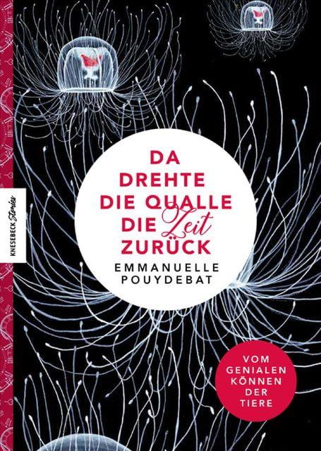 Pouydebat, Emmanuelle: Da drehte die Qualle die Zeit zurück