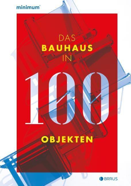 : Das Bauhaus in 100 Objekten