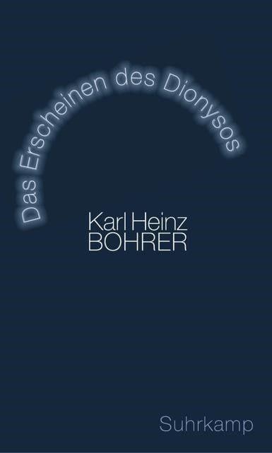 Bohrer, Karl Heinz: Das Erscheinen des Dionysos