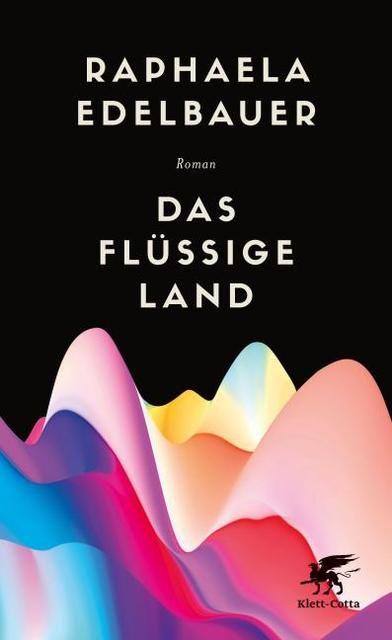 Edelbauer, Raphaela: Das flüssige Land
