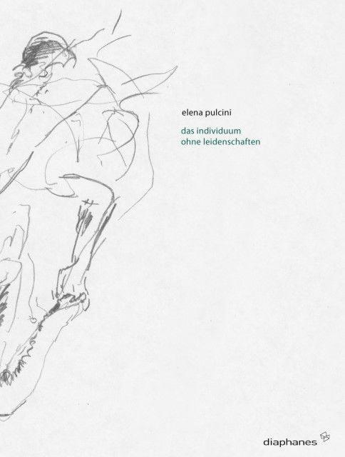 Pulcini, Elena: Das Individuum ohne Leidenschaften