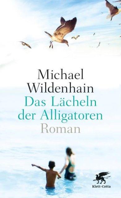 Wildenhain, Michael: Das Lächeln der Alligatoren