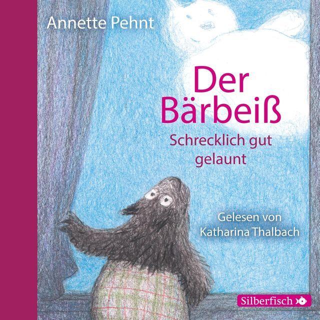 Pehnt, Annette: Der Bärbeiß - Schrecklich gut gelaunt