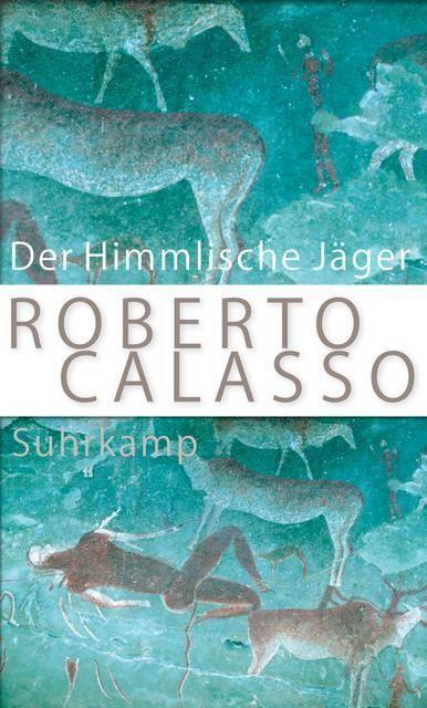 Calasso, Roberto: Der Himmlische Jäger