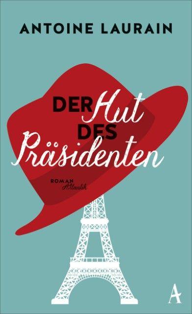 Laurain, Antoine: Der Hut des Präsidenten