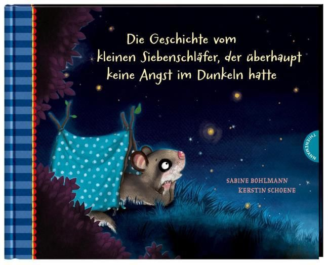Bohlmann, Sabine/Schoene, Kerstin: Der kleine Siebenschläfer 5: Die Geschichte vom kleinen Siebenschläfer, der überhaupt keine Angst im Dunkeln hatte